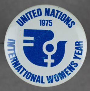 "The United Nations General Assembly designated 1975 as International Women's Year, taking as its theme equality between men and women; the ""full integration of women"" in economic, social, and cultural development efforts; and peace."